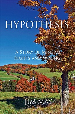 Hypothesis: A Story of Mineral Rights and Wrongs - May, Jim
