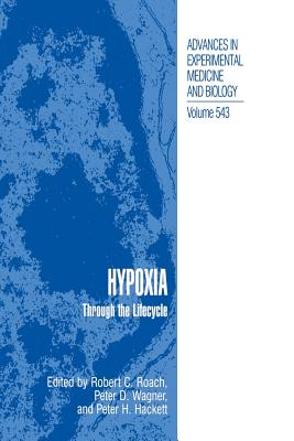 Hypoxia: Through the Lifecycle - Roach, Robert C (Editor), and Wagner, Peter D (Editor), and Hackett, Peter H (Editor)