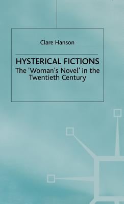 Hysterical Fictions: The 'woman's Novel' in the Twentieth Century - Hanson, C