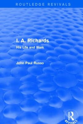 I. A. Richards: His Life and Work - Russo, John Paul