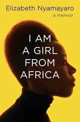 I Am a Girl from Africa - Nyamayaro, Elizabeth
