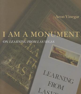 I Am a Monument: On Learning from Las Vegas - Vinegar, Aron