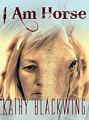 I Am Horse - Blackwing, Kathy