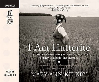 I Am Hutterite: The Fascinating True Story of a Young Woman's Journey to Reclaim Her Heritage - Kirkby, Mary-Ann