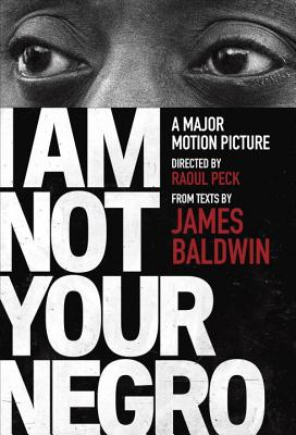 I Am Not Your Negro: A Companion Edition to the Documentary Film Directed by Raoul Peck - Baldwin, James, and Peck, Raoul