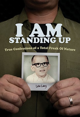 I Am Standing Up: True Confessions of a Total Freak of Nature - Lang, Luke