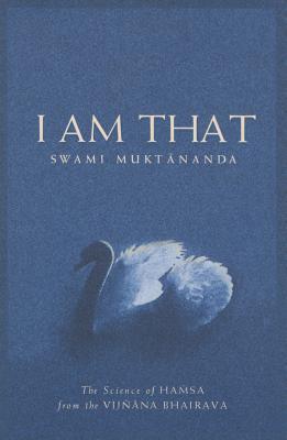 I Am That: The Science of Hamsa from the Vijnana Bhairava - Muktananda, Swami