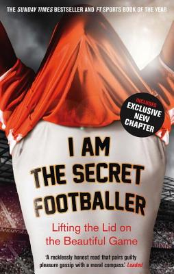 I Am The Secret Footballer: Lifting the Lid on the Beautiful Game - Anon