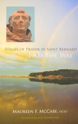 I Am the Way: Stages of Prayer in Saint Bernard - McCabe, Maureen