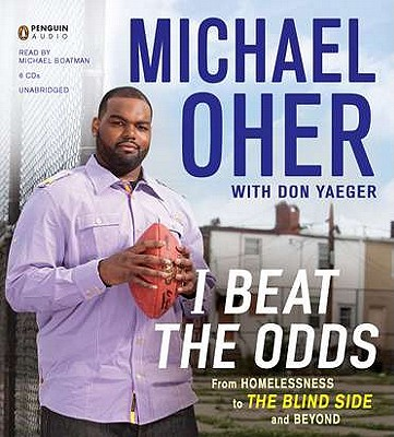 I Beat the Odds: From Homelessness to the Blind Side and Beyond - Oher, Michael, and Boatman, Michael (Read by), and Yaeger, Don