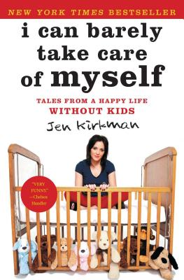 I Can Barely Take Care of Myself: Tales from a Happy Life Without Kids - Kirkman, Jen