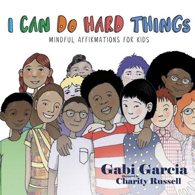 I Can Do Hard Things: Mindful Affirmations for Kids - Garcia, Gabi