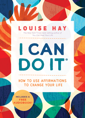 I Can Do It: How to Use Affirmations to Change Your Life - Hay, Louise L