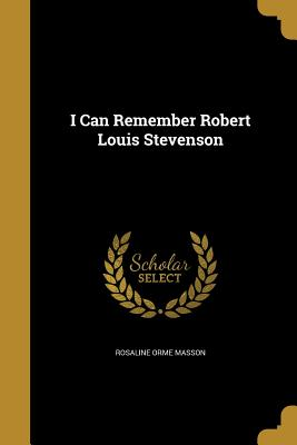I Can Remember Robert Louis Stevenson - Masson, Rosaline Orme