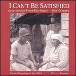 I Can't Be Satisfied: Early American Women Blues Singers, Vol. 1: Country