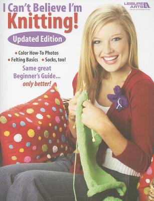 I Can't Believe I'm Knitting! - Leisure Arts (Creator)