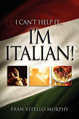 I Can't Help It..I'm Italian! - Murphy, Fran Vitello