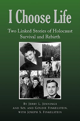 I Choose Life: Two Linked Stories of Holocaust Survival and Rebirth - Jennings, Jerry L, PhD, and Finkelstein, Goldie, and Finkelstein, Joseph S