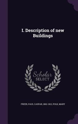 I. Description of New Buildings - Freer, Paul Caspar, and Polk, Mary
