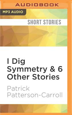 I Dig Symmetry & 6 Other Stories - Patterson-Carroll, Patrick, and Arthur, Jeremy (Read by), and Raymond, Brad (Read by)