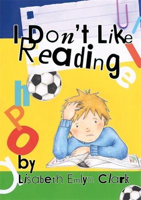 I Don't Like Reading - Clark, Lisabeth