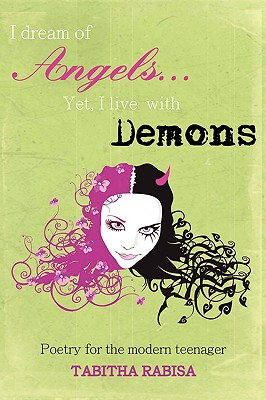 I Dream of Angels... Yet I Live with Demons: Poetry for the Modern Teenager - Rabisa, Tabitha