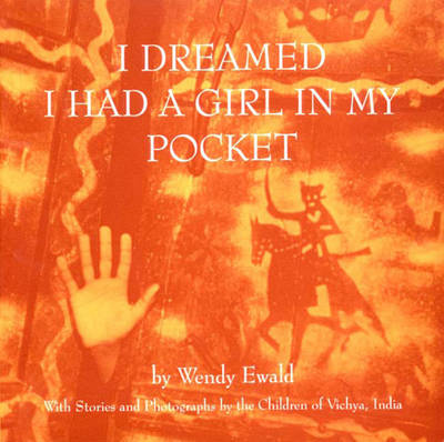 I Dreamed I Had a Girl in My Pocket: The Story of an Indian Village - Ewald, Wendy