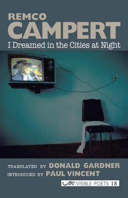 I Dreamed in the Cities at Night: Selected Poems - Campert, Remco, and Gardner, Donald (Translated by), and Vincent, Paul (Introduction by)