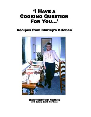 'I Have a Cooking Question for You . . . ': Recipes from Shirley's Kitchen - Northrop, Shirley Stallworth, and Northrop, Ericka Smith