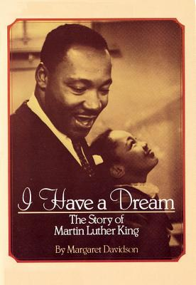 I Have a Dream: The Story of Martin Luther King: The Story of Martin Luther King - Davidson, Margaret