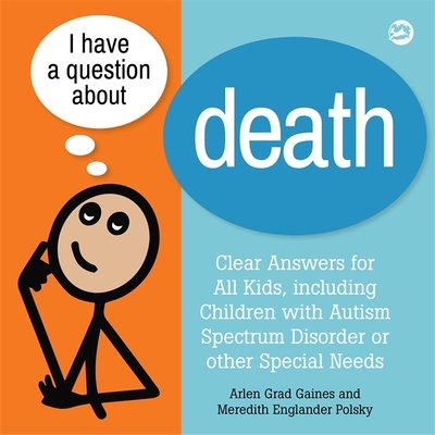 I Have a Question about Death: A Book for Children with Autism Spectrum Disorder or Other Special Needs - Gaines, Arlen Grad