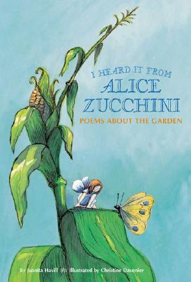 I Heard It from Alice Zucchini: Poems about the Garden - Havill, Juanita