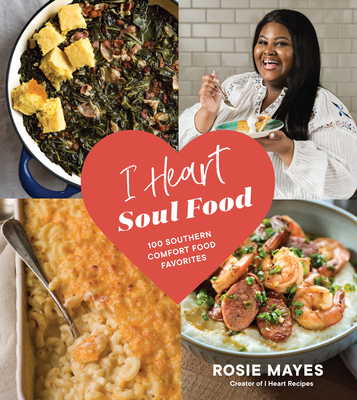 I Heart Soul Food: 100 Southern Comfort Food Favorites - Mayes, Rosie