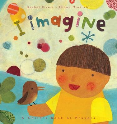 I Imagine...: A Child's Book of Prayers - Moriuchi, Mique