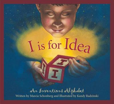 I Is for Idea: An Inventions Alphabet - Schonberh, Marica, and Schonberg, Marcia, and Radzinski, Kandy (Illustrator)