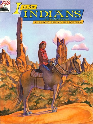 I Is for Indians of the Southwest - Rosen, Judy, and Baird, Biff