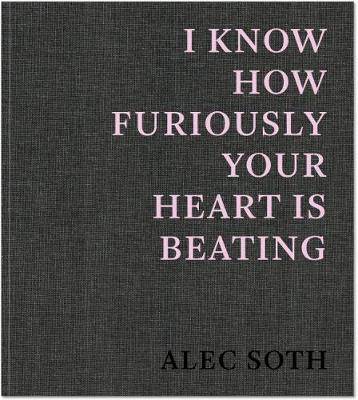 I Know How Furiously Your Heart Is Beating - Soth, Alec (Photographer)