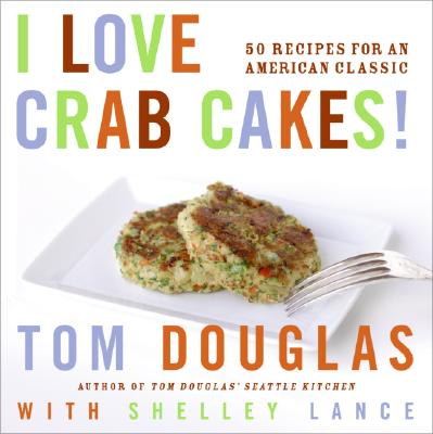 I Love Crab Cakes!: 50 Recipes for an American Classic - Douglas, Tom