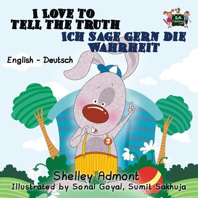 I Love to Tell the Truth Ich Sage Gern Die Wahrheit: English German Bilingual Edition - Admont, Shelley