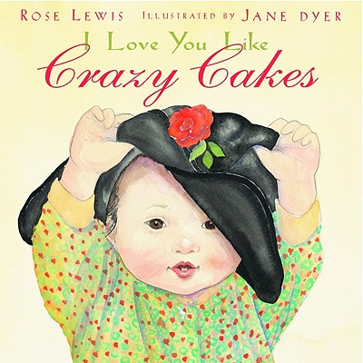 I Love You Like Crazy Cakes - Lewis, Rose