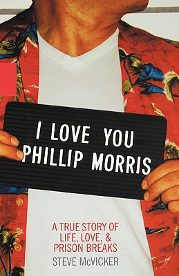 I Love You Phillip Morris: A True Story of Life, Love, and Prison Breaks - McVicker, Steve