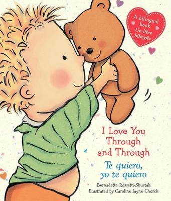 I Love You Through and Through / Te Quiero, Yo Te Quiero (Bilingual): (bilingual) - Rossetti-Shustak, Bernadette, and Church, Caroline Jayne (Illustrator)
