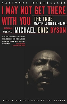 I May Not Get There with You: The True Martin Luther King Jr - Dyson, Michael Eric