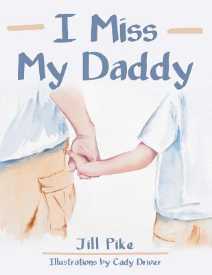 I Miss My Daddy - Pike, Jill