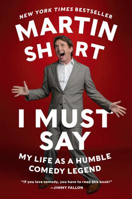 I Must Say: My Life as a Humble Comedy Legend - Short, Martin