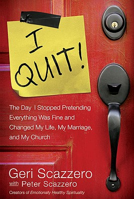 I Quit!: Stop Pretending Everything Is Fine and Change Your Life - Scazzero, Geri