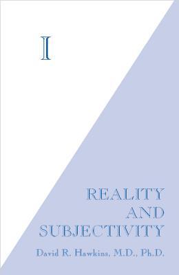 I: Reality and Subjectivity - Hawkins, David R.