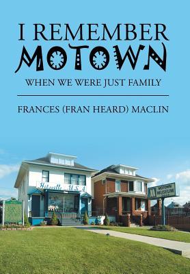 I Remember Motown: When We Were Just Family - Maclin, Frances (Fran Heard)