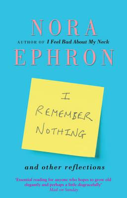 I Remember Nothing and other reflections - Ephron, Nora