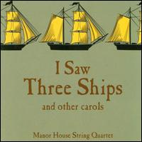 I Saw Three Ships..... and Other Carols - Manor House String Quartet